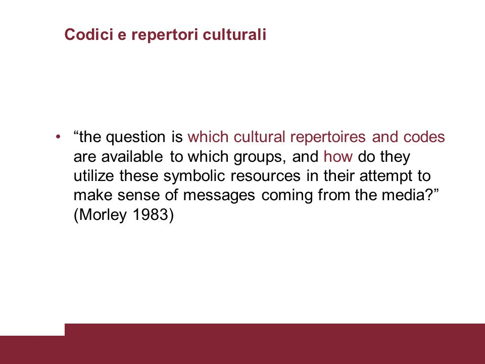 Codici e repertori culturali the question is which cultural repertoires and codes are available to which groups, and how do they utilize these symboli