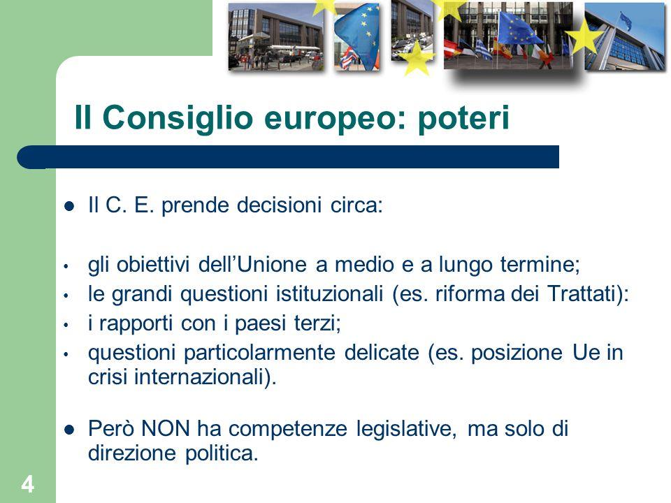 4 Il Consiglio europeo: poteri Il C. E. prende decisioni circa: gli obiettivi dellUnione a medio e a lungo termine; le grandi questioni istituzionali