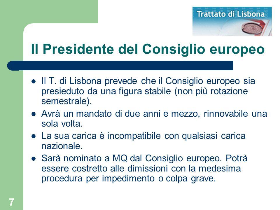 7 Il Presidente del Consiglio europeo Il T. di Lisbona prevede che il Consiglio europeo sia presieduto da una figura stabile (non più rotazione semest