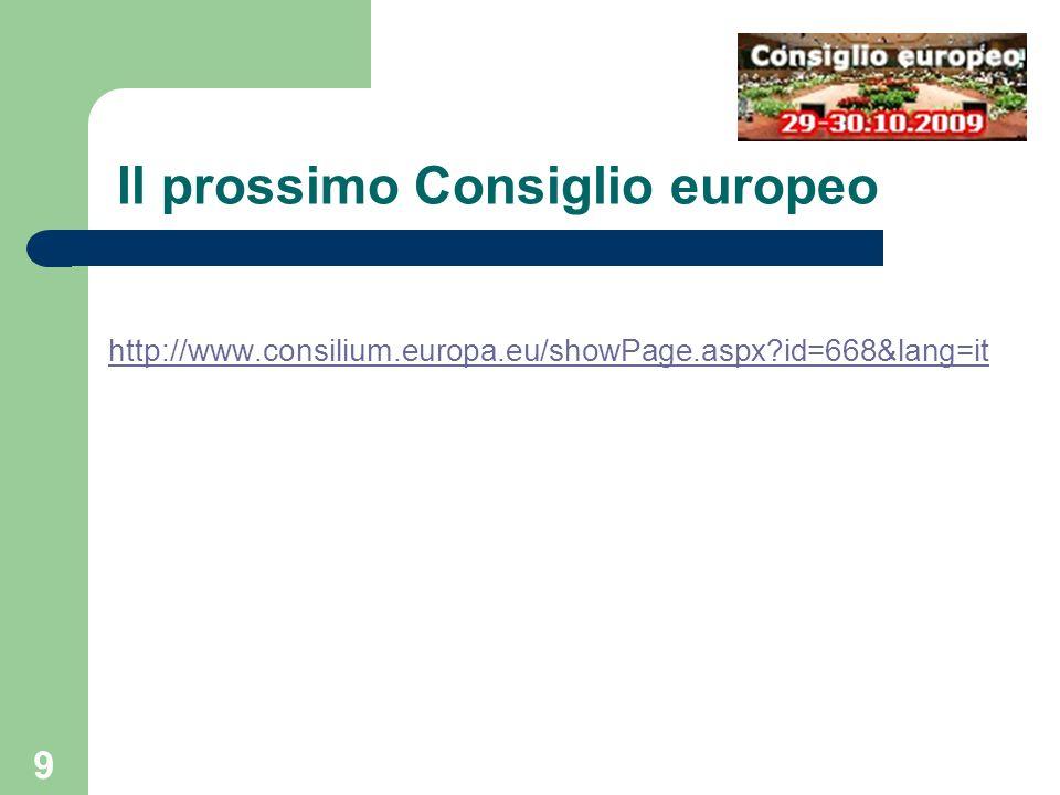 9 Il prossimo Consiglio europeo http://www.consilium.europa.eu/showPage.aspx?id=668&lang=it