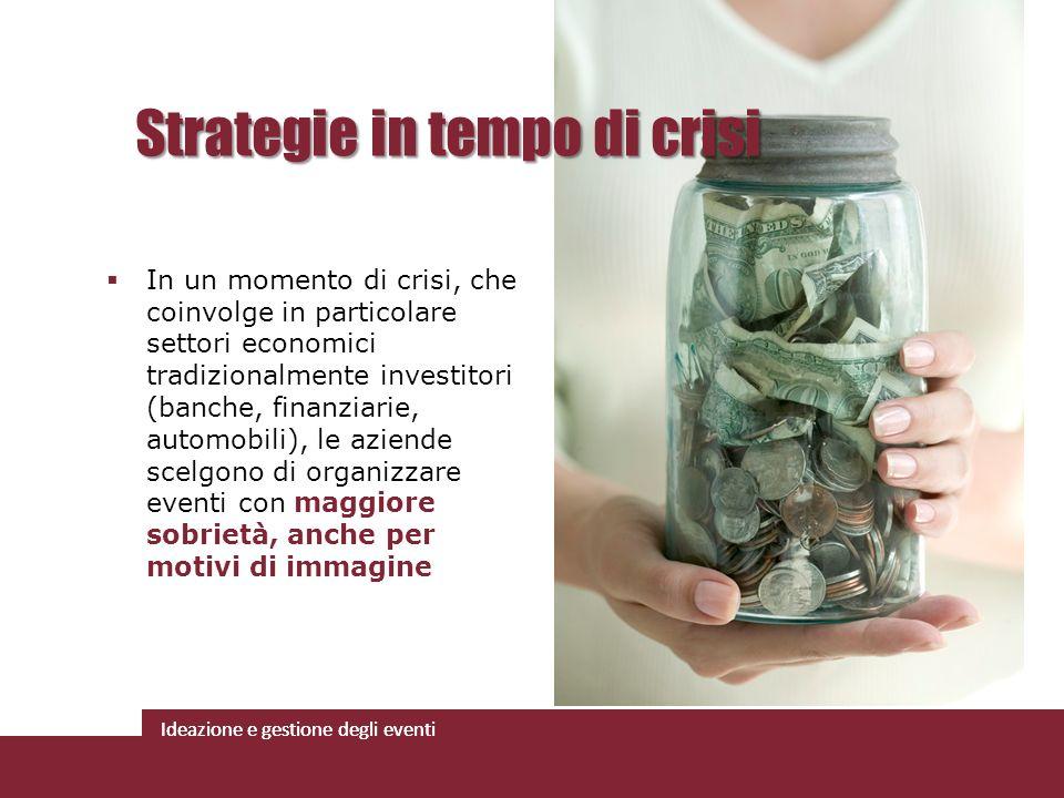Ideazione e gestione degli eventi In un momento di crisi, che coinvolge in particolare settori economici tradizionalmente investitori (banche, finanzi