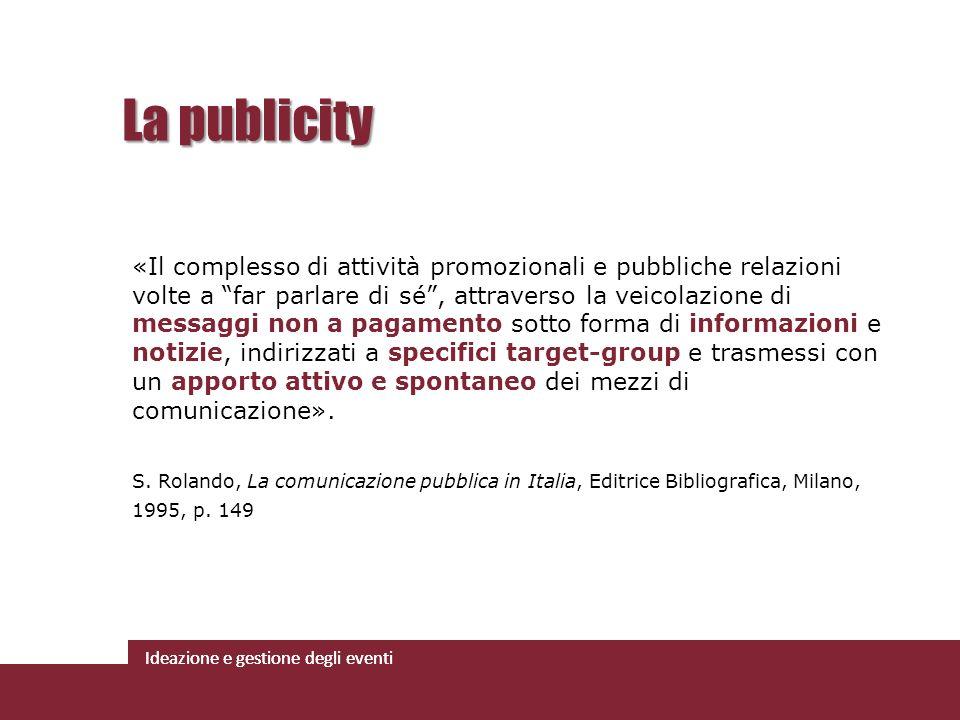 Ideazione e gestione degli eventi «Il complesso di attività promozionali e pubbliche relazioni volte a far parlare di sé, attraverso la veicolazione d