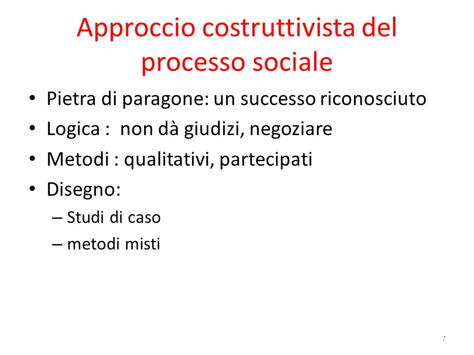 Approccio costruttivista del processo sociale Pietra di paragone: un successo riconosciuto Logica : non dà giudizi, negoziare Metodi : qualitativi, pa