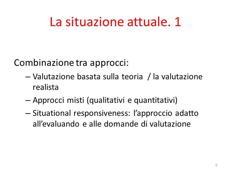 La situazione attuale. 1 Combinazione tra approcci: – Valutazione basata sulla teoria / la valutazione realista – Approcci misti (qualitativi e quanti