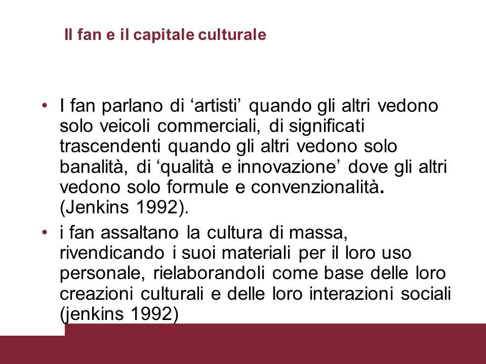 Il fan e il capitale culturale I fan parlano di artisti quando gli altri vedono solo veicoli commerciali, di significati trascendenti quando gli altri