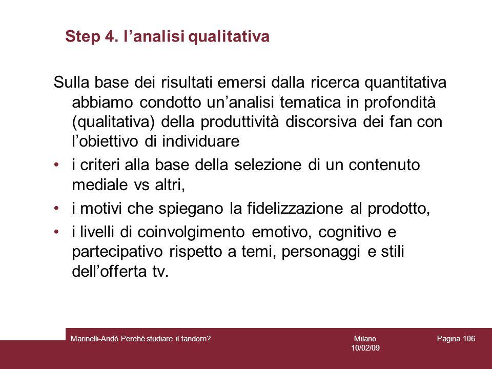 Milano 10/02/09 Marinelli-Andò Perché studiare il fandom? Pagina 106 Step 4. lanalisi qualitativa Sulla base dei risultati emersi dalla ricerca quanti