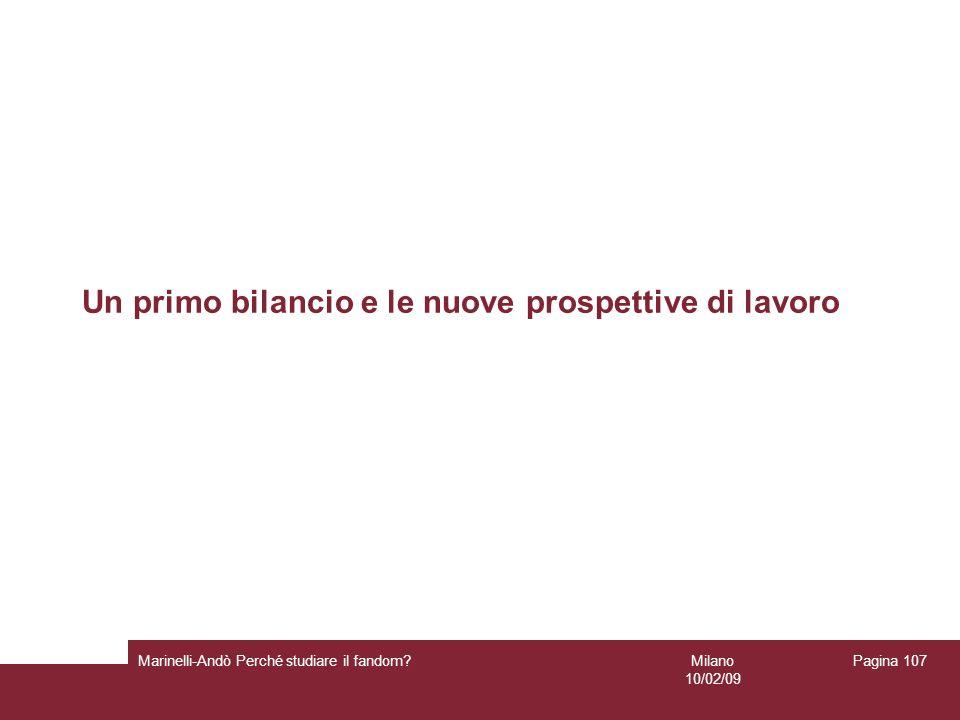Milano 10/02/09 Marinelli-Andò Perché studiare il fandom? Pagina 107 Un primo bilancio e le nuove prospettive di lavoro