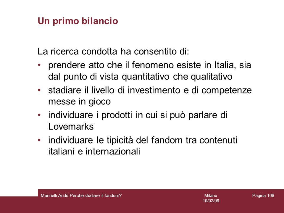 Milano 10/02/09 Marinelli-Andò Perché studiare il fandom? Pagina 108 Un primo bilancio La ricerca condotta ha consentito di: prendere atto che il feno