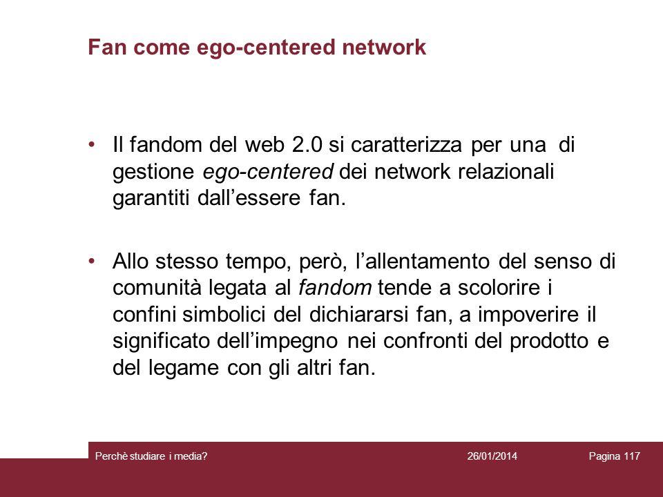 Fan come ego-centered network Il fandom del web 2.0 si caratterizza per una di gestione ego-centered dei network relazionali garantiti dallessere fan.