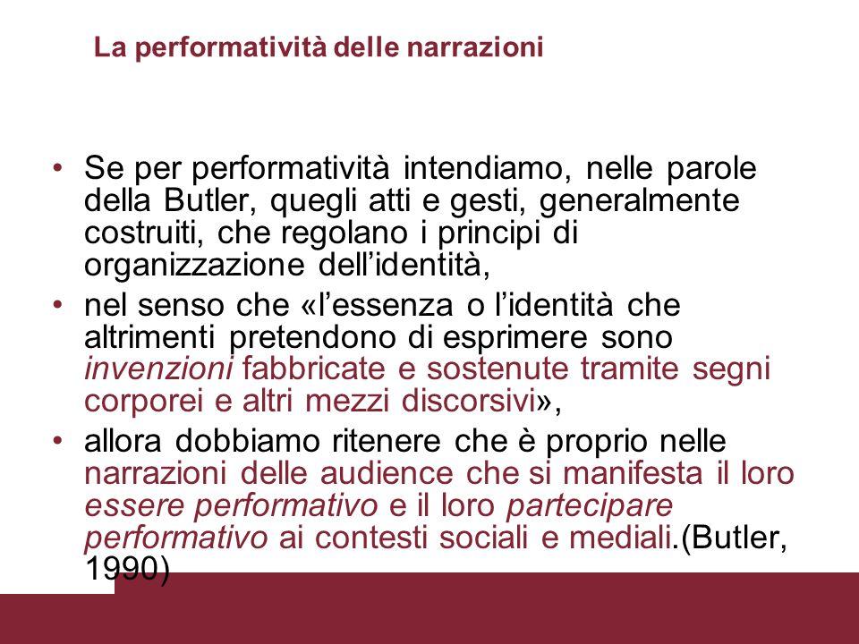 La performatività delle narrazioni Se per performatività intendiamo, nelle parole della Butler, quegli atti e gesti, generalmente costruiti, che regol