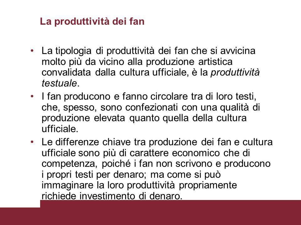 La produttività dei fan La tipologia di produttività dei fan che si avvicina molto più da vicino alla produzione artistica convalidata dalla cultura u