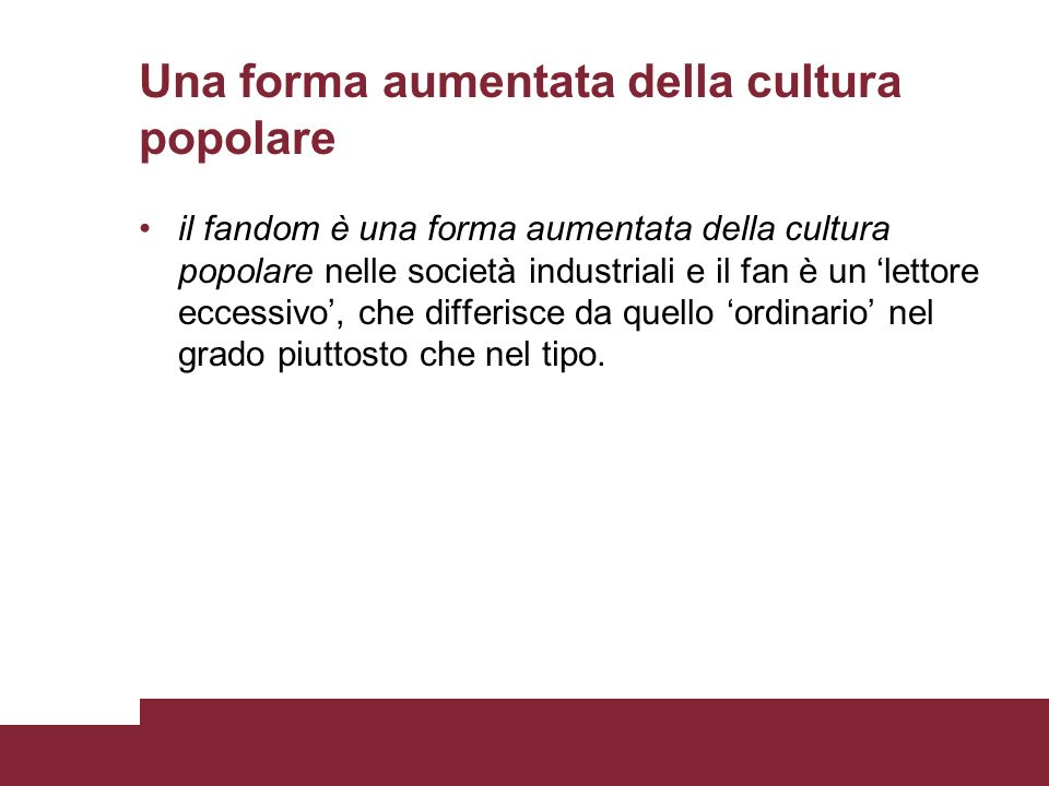 Una forma aumentata della cultura popolare il fandom è una forma aumentata della cultura popolare nelle società industriali e il fan è un lettore ecce