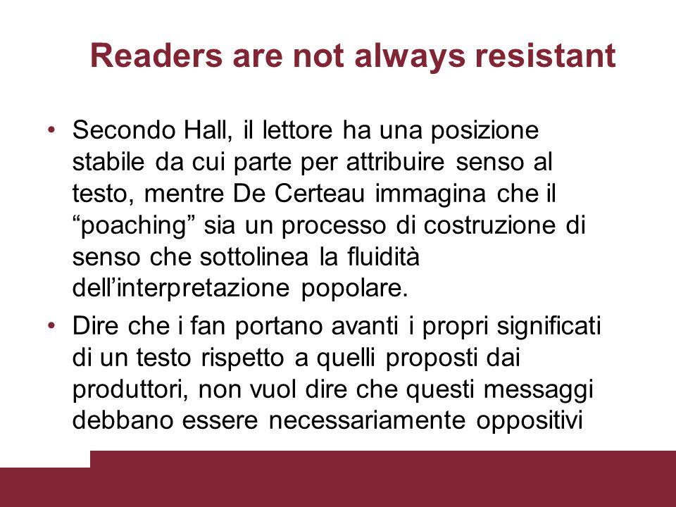 Readers are not always resistant Secondo Hall, il lettore ha una posizione stabile da cui parte per attribuire senso al testo, mentre De Certeau immag