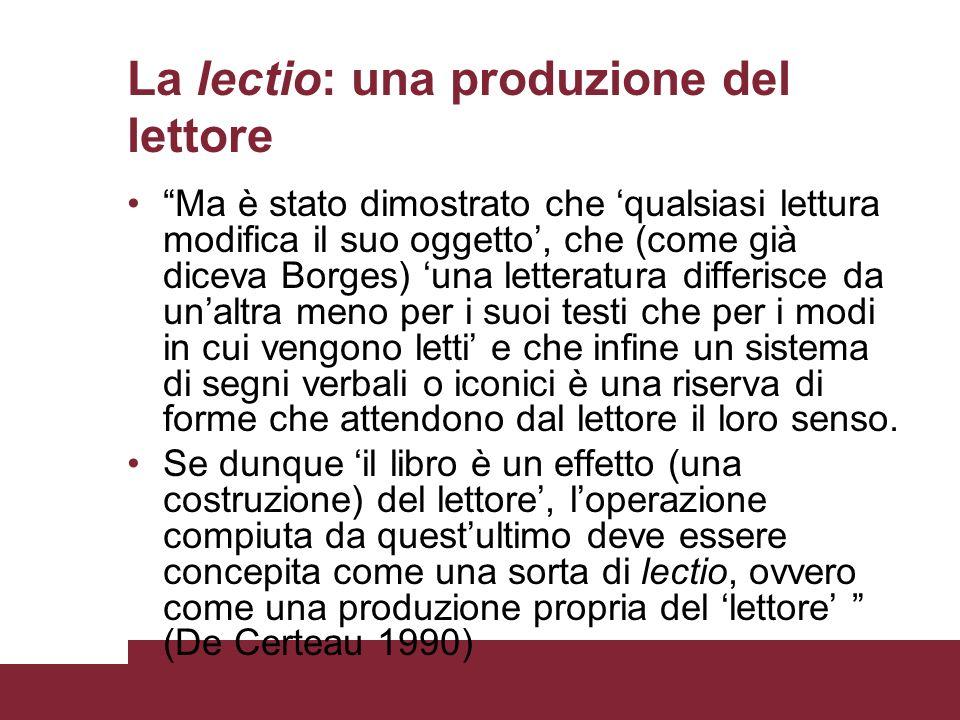 La lectio: una produzione del lettore Ma è stato dimostrato che qualsiasi lettura modifica il suo oggetto, che (come già diceva Borges) una letteratur