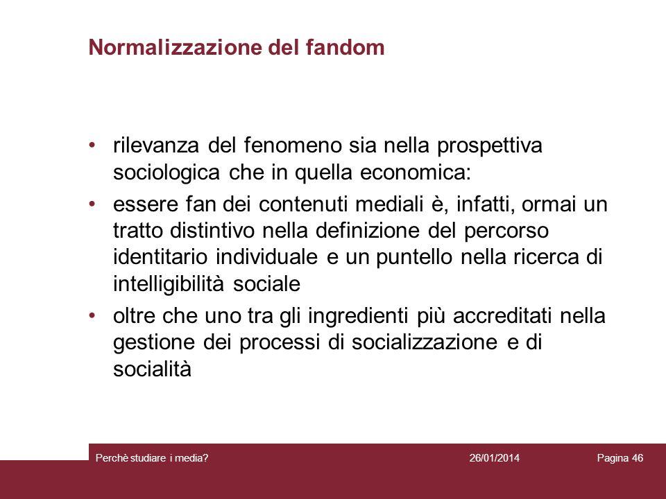 Normalizzazione del fandom rilevanza del fenomeno sia nella prospettiva sociologica che in quella economica: essere fan dei contenuti mediali è, infat