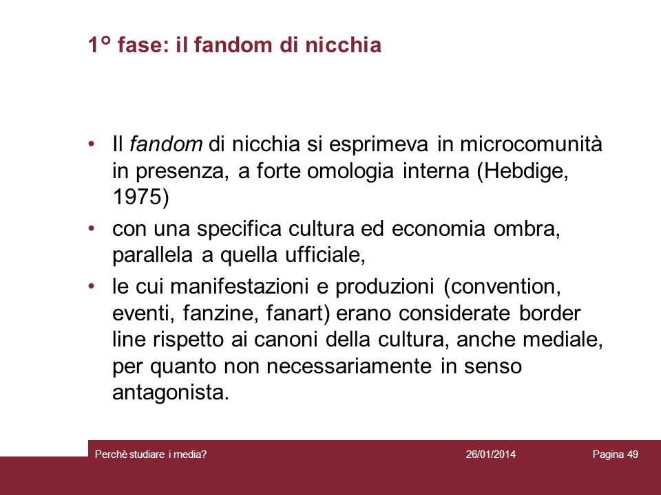 1° fase: il fandom di nicchia Il fandom di nicchia si esprimeva in microcomunità in presenza, a forte omologia interna (Hebdige, 1975) con una specifi