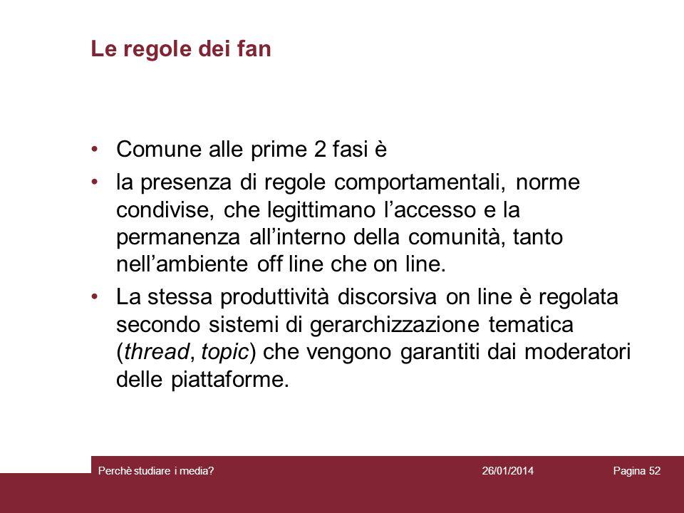 Le regole dei fan Comune alle prime 2 fasi è la presenza di regole comportamentali, norme condivise, che legittimano laccesso e la permanenza allinter