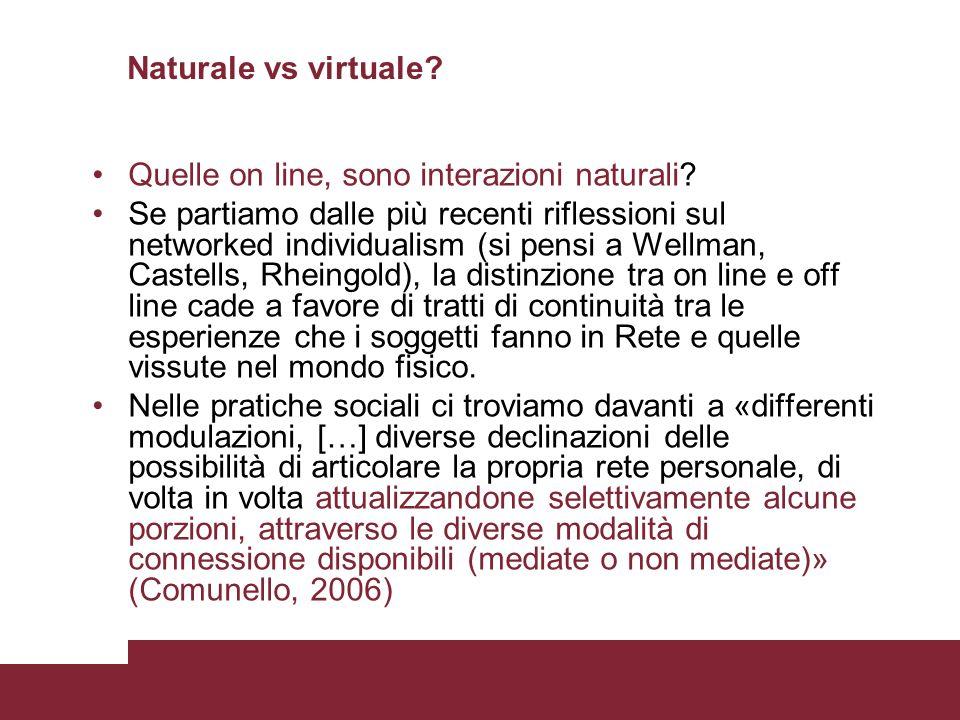 Naturale vs virtuale? Quelle on line, sono interazioni naturali? Se partiamo dalle più recenti riflessioni sul networked individualism (si pensi a Wel
