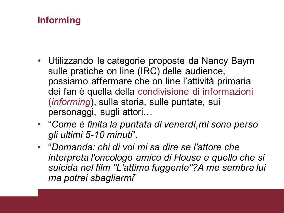 Informing Utilizzando le categorie proposte da Nancy Baym sulle pratiche on line (IRC) delle audience, possiamo affermare che on line lattività primar