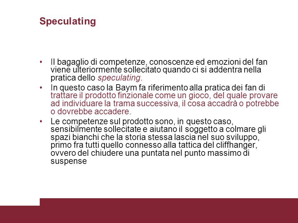 Speculating Il bagaglio di competenze, conoscenze ed emozioni del fan viene ulteriormente sollecitato quando ci si addentra nella pratica dello specul
