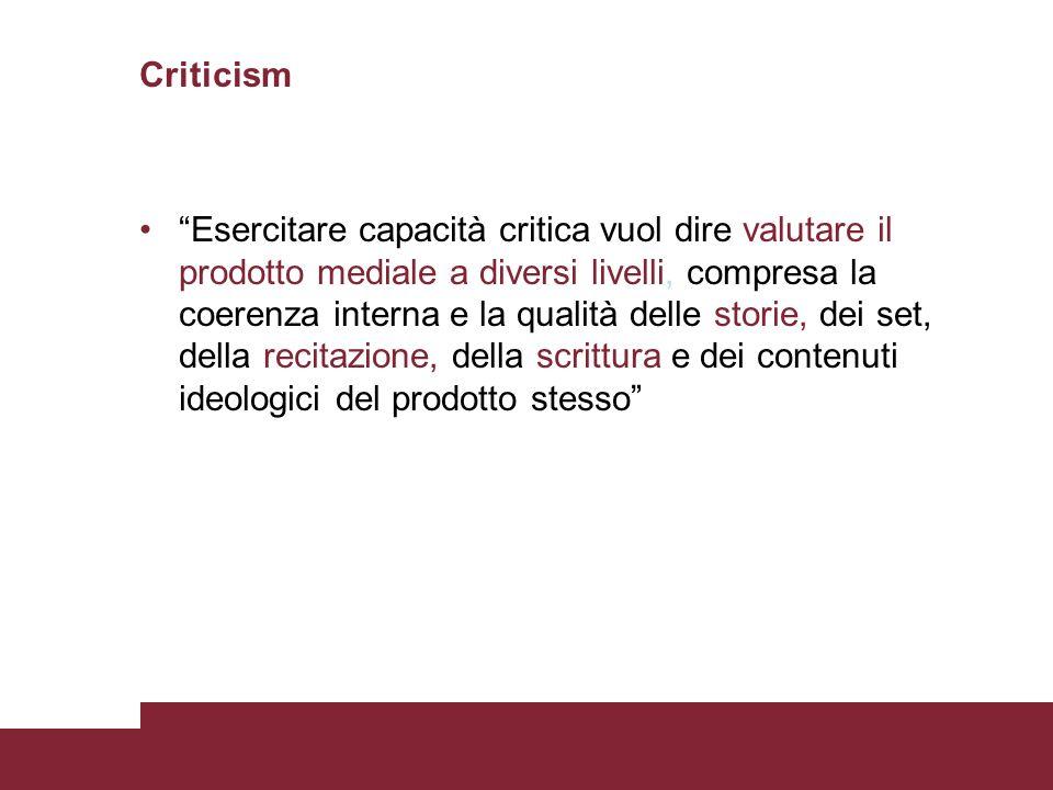 Criticism Esercitare capacità critica vuol dire valutare il prodotto mediale a diversi livelli, compresa la coerenza interna e la qualità delle storie