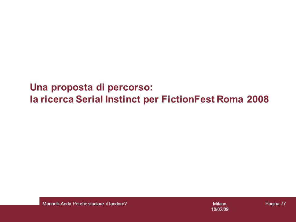 Milano 10/02/09 Marinelli-Andò Perché studiare il fandom? Pagina 77 Una proposta di percorso: la ricerca Serial Instinct per FictionFest Roma 2008