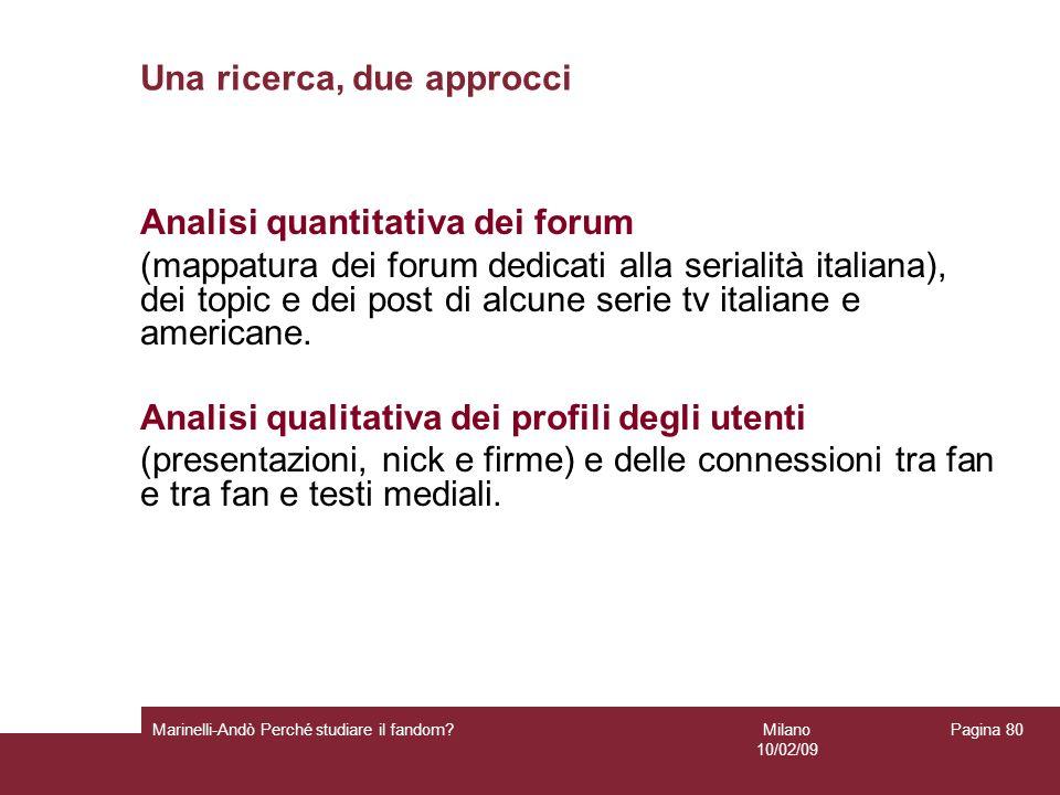 Milano 10/02/09 Marinelli-Andò Perché studiare il fandom? Pagina 80 Una ricerca, due approcci Analisi quantitativa dei forum (mappatura dei forum dedi