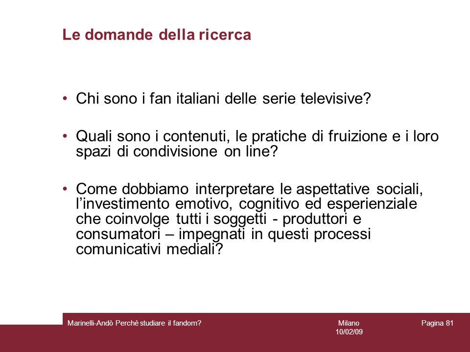Milano 10/02/09 Marinelli-Andò Perché studiare il fandom? Pagina 81 Le domande della ricerca Chi sono i fan italiani delle serie televisive? Quali son