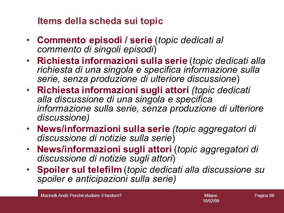 Milano 10/02/09 Marinelli-Andò Perché studiare il fandom? Pagina 88 Items della scheda sui topic Commento episodi / serie (topic dedicati al commento