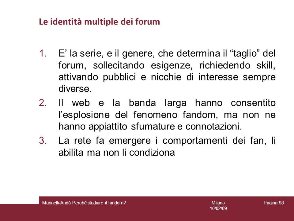 Milano 10/02/09 Marinelli-Andò Perché studiare il fandom? Pagina 98 Le identità multiple dei forum 1.E la serie, e il genere, che determina il taglio