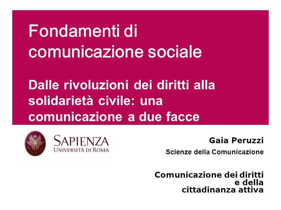 Fondamenti di comunicazione sociale Dalle rivoluzioni dei diritti alla solidarietà civile: una comunicazione a due facce Gaia Peruzzi Scienze della Co