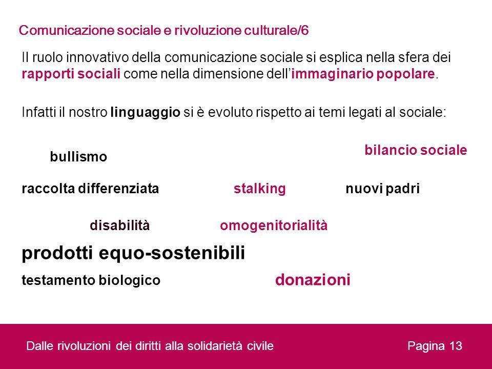 Il ruolo innovativo della comunicazione sociale si esplica nella sfera dei rapporti sociali come nella dimensione dellimmaginario popolare. Infatti il