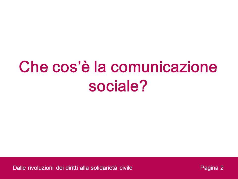 Che cosè la comunicazione sociale? Dalle rivoluzioni dei diritti alla solidarietà civilePagina 2