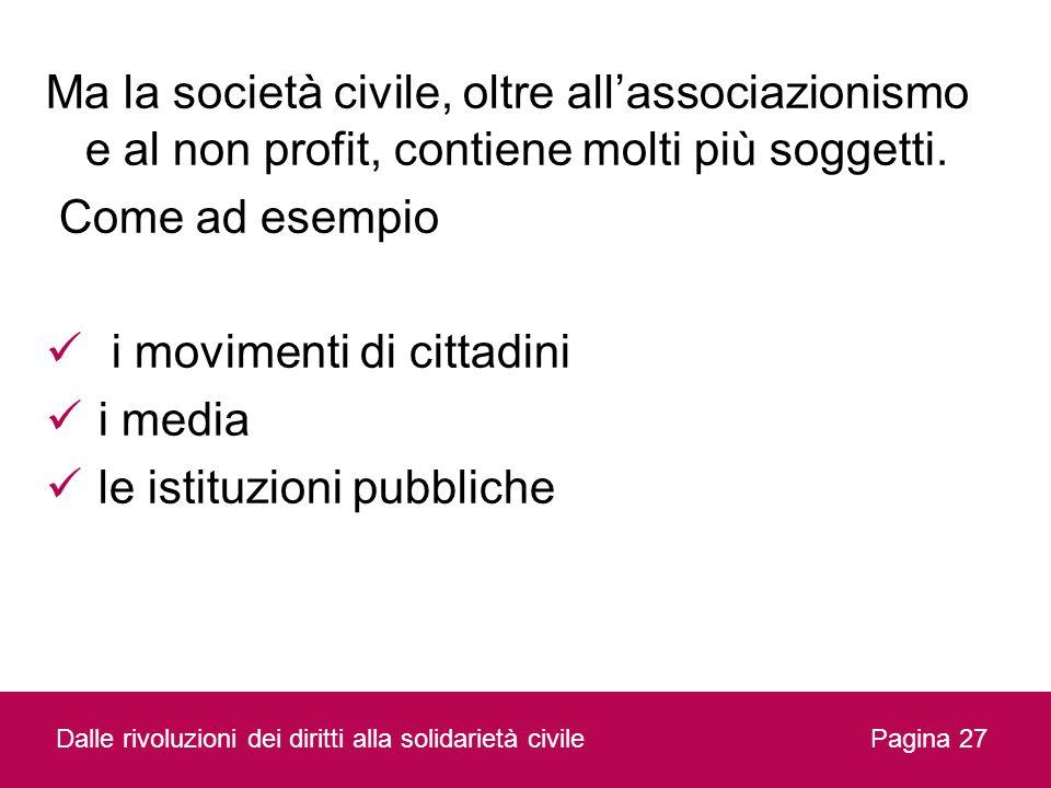 Ma la società civile, oltre allassociazionismo e al non profit, contiene molti più soggetti. Come ad esempio i movimenti di cittadini i media le istit