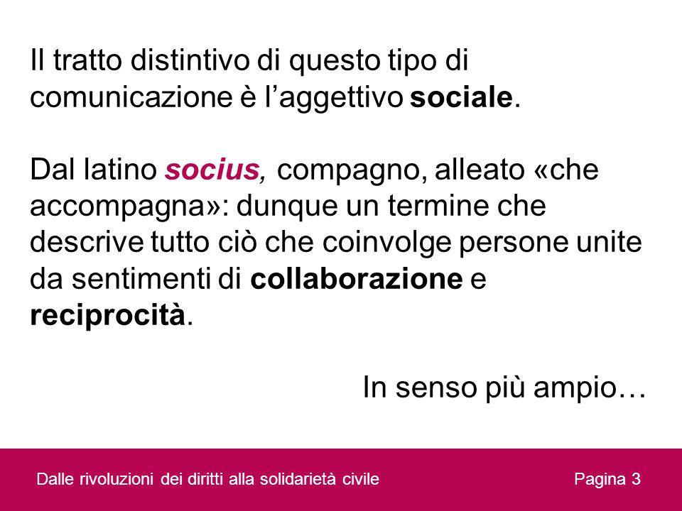 Il tratto distintivo di questo tipo di comunicazione è laggettivo sociale. Dal latino socius, compagno, alleato «che accompagna»: dunque un termine ch