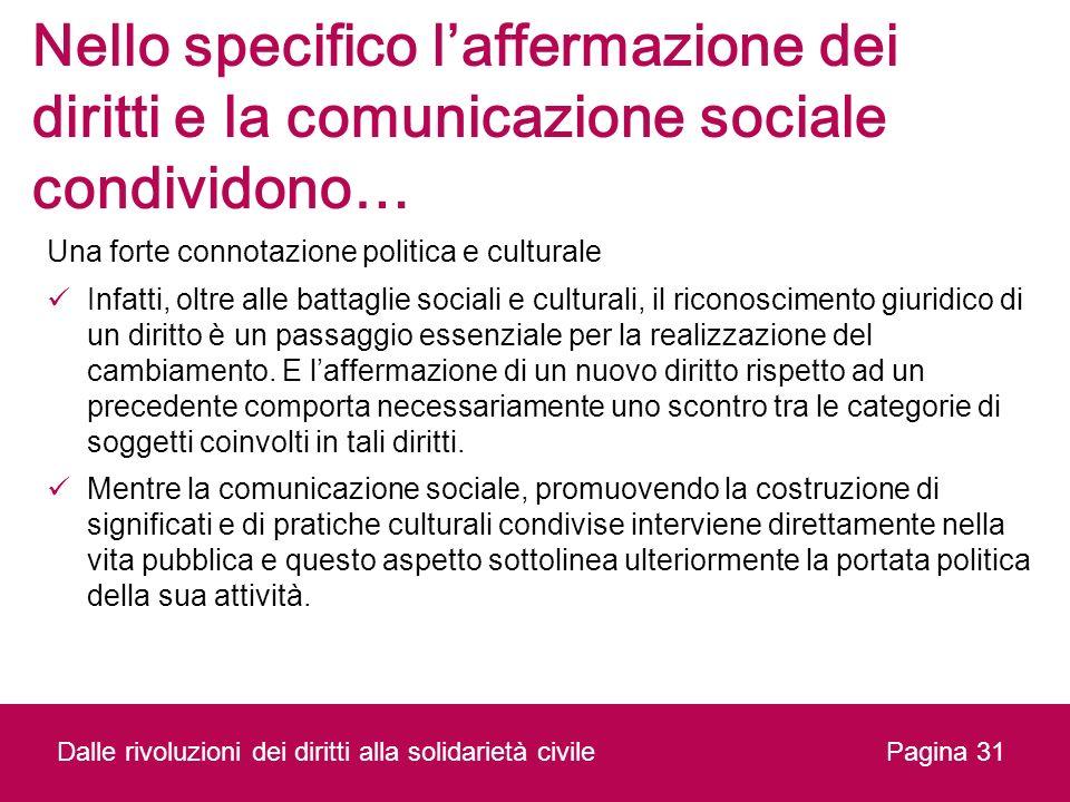 Nello specifico laffermazione dei diritti e la comunicazione sociale condividono… Una forte connotazione politica e culturale Infatti, oltre alle batt