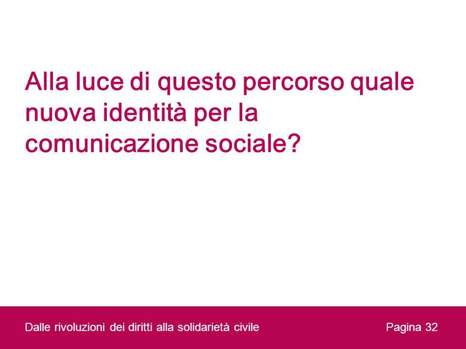 Alla luce di questo percorso quale nuova identità per la comunicazione sociale? Dalle rivoluzioni dei diritti alla solidarietà civilePagina 32