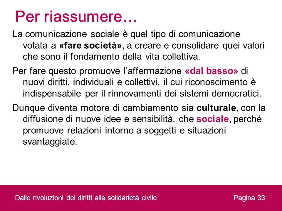 Per riassumere… La comunicazione sociale è quel tipo di comunicazione votata a «fare società», a creare e consolidare quei valori che sono il fondamen