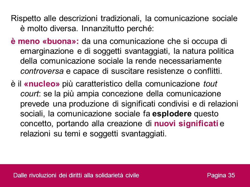 Rispetto alle descrizioni tradizionali, la comunicazione sociale è molto diversa. Innanzitutto perché: è meno «buona»: da una comunicazione che si occ