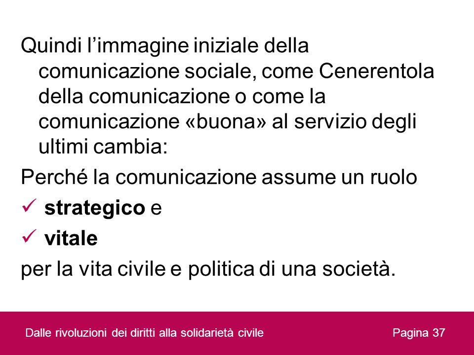 Quindi limmagine iniziale della comunicazione sociale, come Cenerentola della comunicazione o come la comunicazione «buona» al servizio degli ultimi c