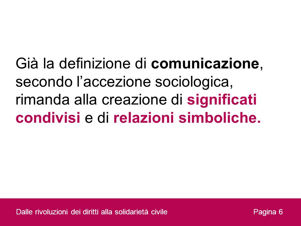 Già la definizione di comunicazione, secondo laccezione sociologica, rimanda alla creazione di significati condivisi e di relazioni simboliche. Dalle