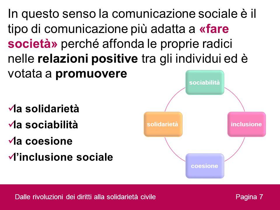 In questo senso la comunicazione sociale è il tipo di comunicazione più adatta a «fare società» perché affonda le proprie radici nelle relazioni posit
