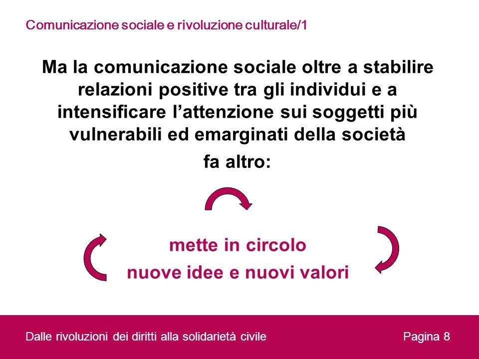Ma la comunicazione sociale oltre a stabilire relazioni positive tra gli individui e a intensificare lattenzione sui soggetti più vulnerabili ed emarg