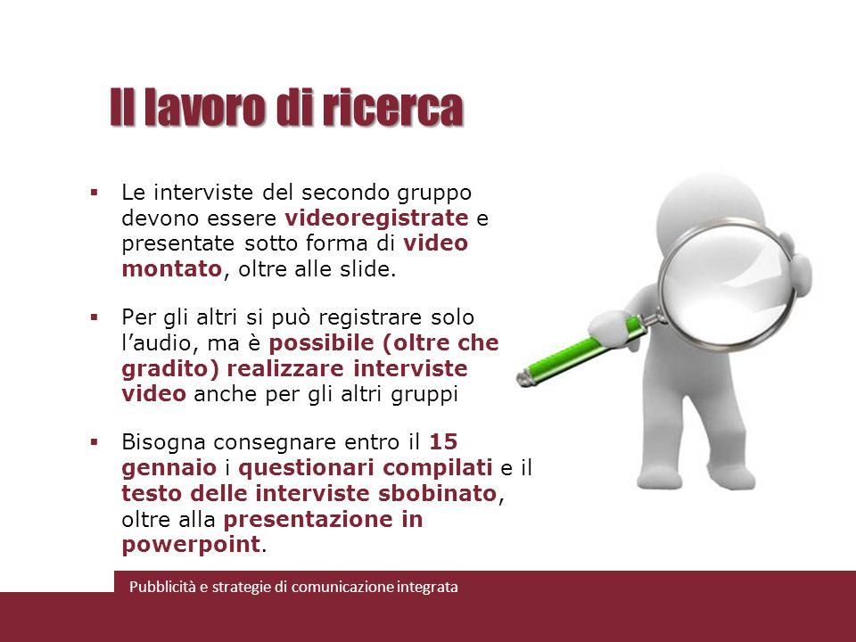 Pubblicità e strategie di comunicazione integrata Il lavoro di ricerca Le interviste del secondo gruppo devono essere videoregistrate e presentate sot