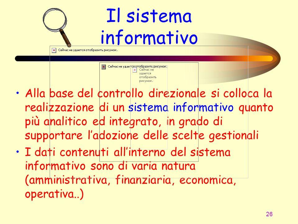 26 Il sistema informativo Alla base del controllo direzionale si colloca la realizzazione di un sistema informativo quanto più analitico ed integrato,