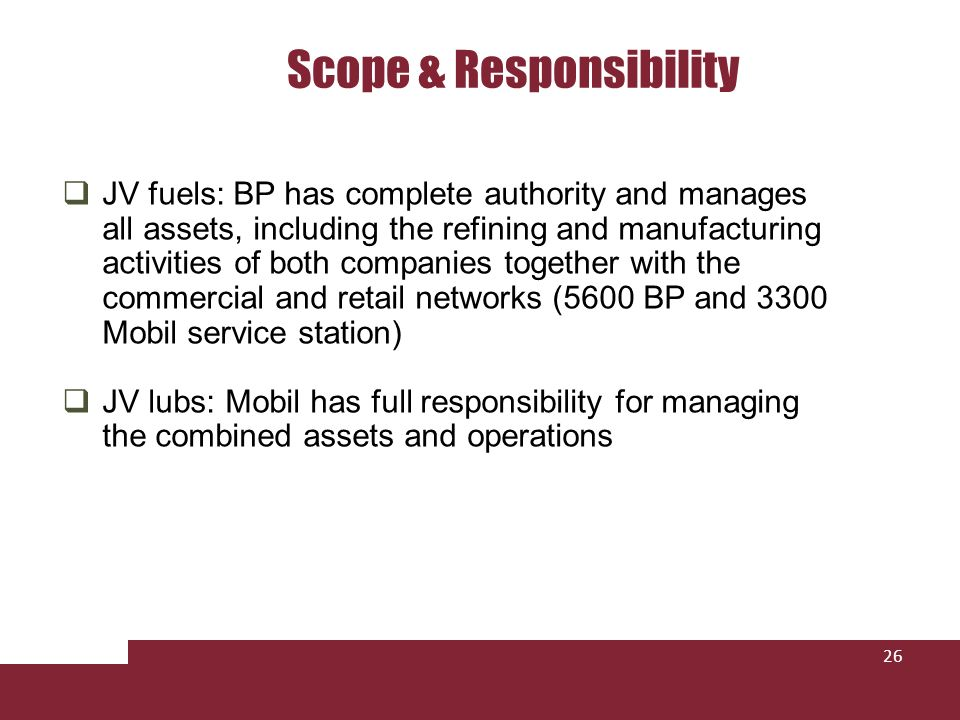 Scope & Responsibility 26 JV fuels: BP has complete authority and manages all assets, including the refining and manufacturing activities of both comp