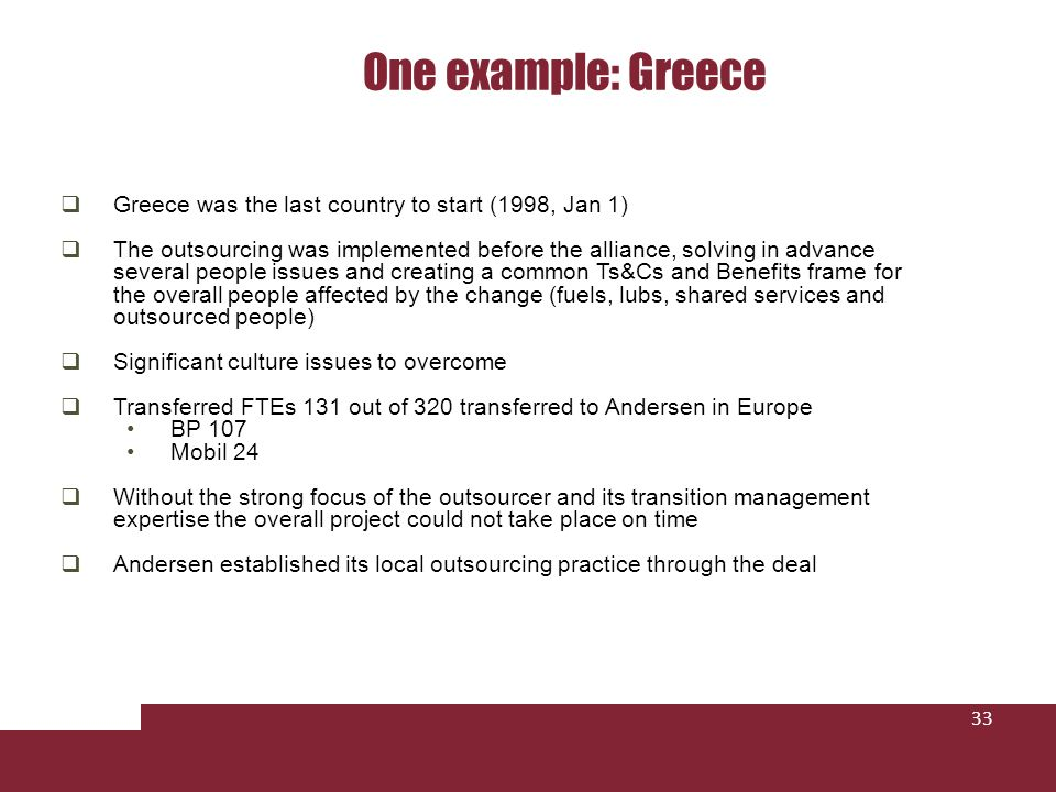 One example: Greece 33 Greece was the last country to start (1998, Jan 1) The outsourcing was implemented before the alliance, solving in advance seve