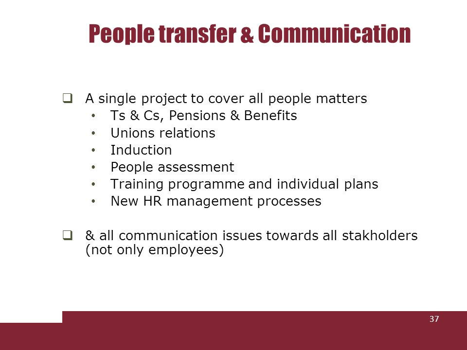 People transfer & Communication 37 A single project to cover all people matters Ts & Cs, Pensions & Benefits Unions relations Induction People assessm