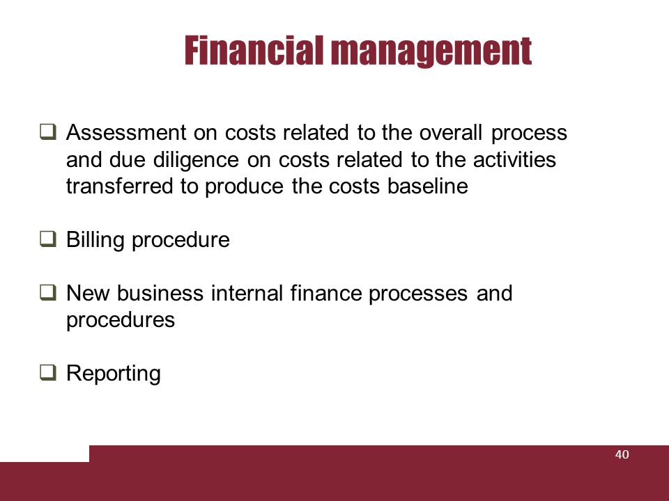 Financial management 40 Assessment on costs related to the overall process and due diligence on costs related to the activities transferred to produce