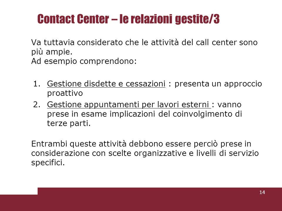 Va tuttavia considerato che le attività del call center sono più ampie. Ad esempio comprendono: 1.Gestione disdette e cessazioni : presenta un approcc